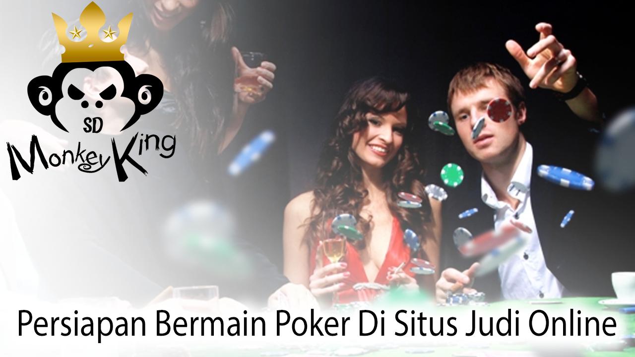Persiapan Bermain Poker Di Situs Judi Online