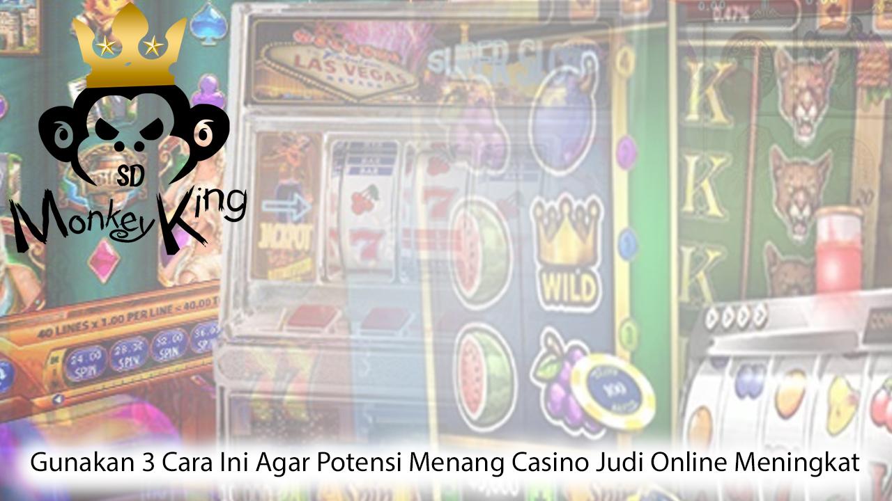 Gunakan 3 Cara Ini Agar Potensi Menang Casino Judi Online Meningkat